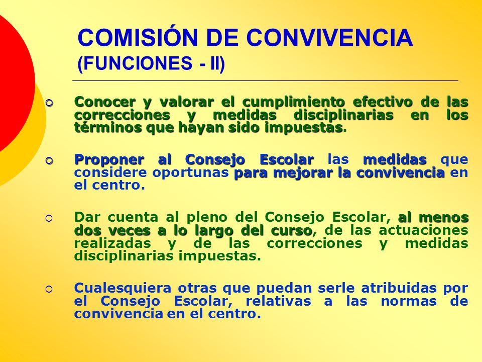 COMISIÓN DE CONVIVENCIA (FUNCIONES - II) Conocer y valorar el cumplimiento efectivo de las correcciones y medidas disciplinarias en los términos que h