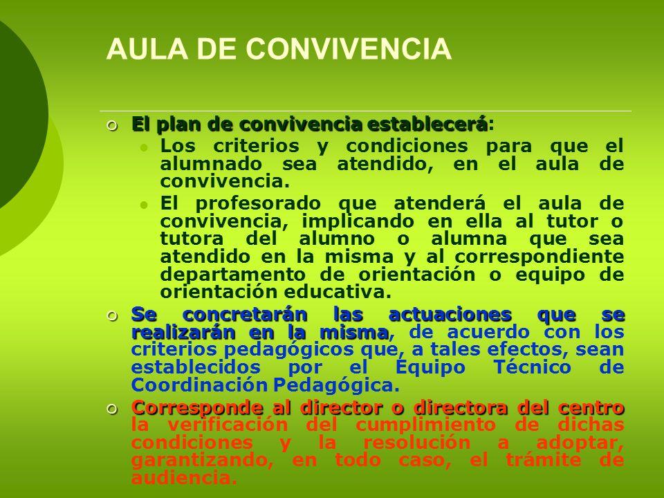 AULA DE CONVIVENCIA El plan de convivencia establecerá El plan de convivencia establecerá: Los criterios y condiciones para que el alumnado sea atendi