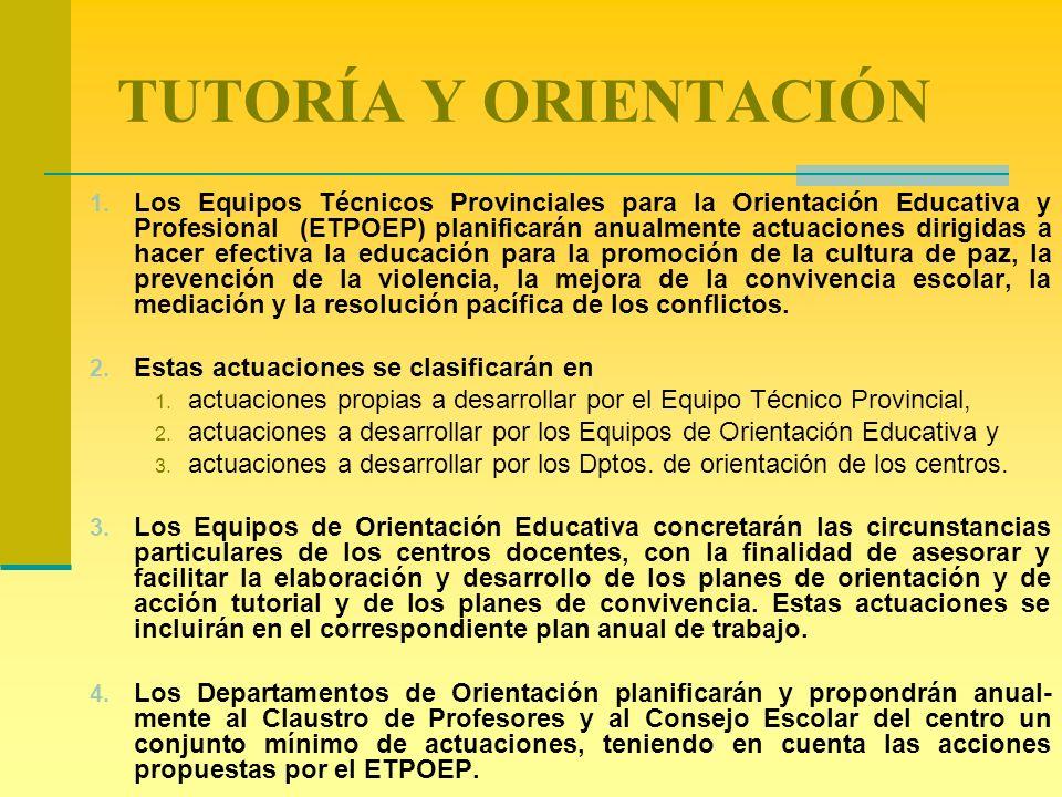 TUTORÍA Y ORIENTACIÓN 1. Los Equipos Técnicos Provinciales para la Orientación Educativa y Profesional (ETPOEP) planificarán anualmente actuaciones di