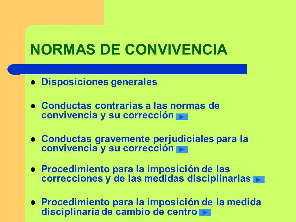 NORMAS DE CONVIVENCIA Disposiciones generales Conductas contrarias a las normas de convivencia y su corrección Conductas gravemente perjudiciales para