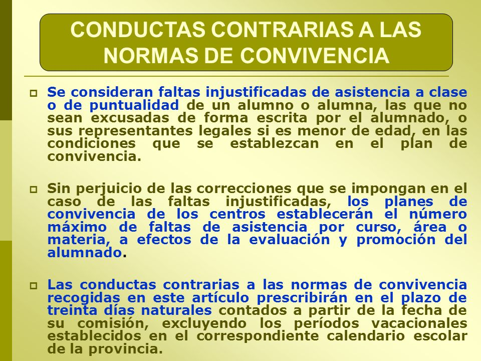 CONDUCTAS CONTRARIAS A LAS NORMAS DE CONVIVENCIA Se consideran faltas injustificadas de asistencia a clase o de puntualidad de un alumno o alumna, las
