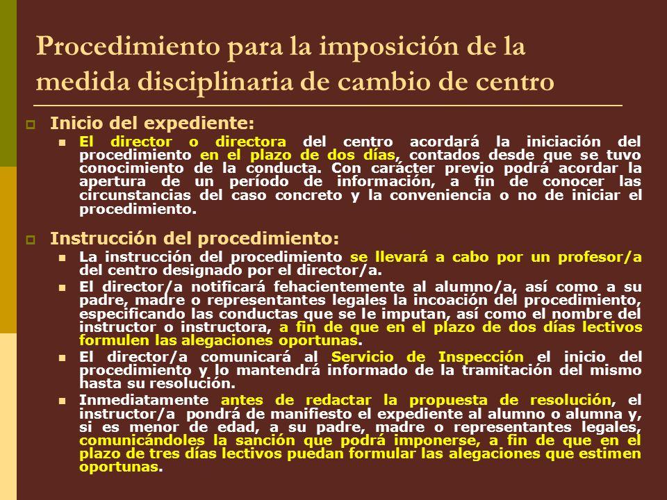 Procedimiento para la imposición de la medida disciplinaria de cambio de centro Inicio del expediente: El director o directora del centro acordará la