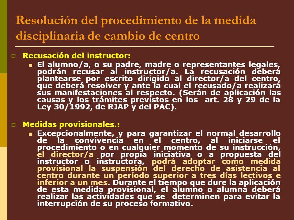 Resolución del procedimiento de la medida disciplinaria de cambio de centro Recusación del instructor: El alumno/a, o su padre, madre o representantes
