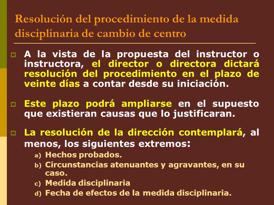 Resolución del procedimiento de la medida disciplinaria de cambio de centro A la vista de la propuesta del instructor o instructora, el director o dir