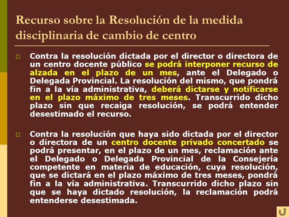 Recurso sobre la Resolución de la medida disciplinaria de cambio de centro Contra la resolución dictada por el director o directora de un centro docen