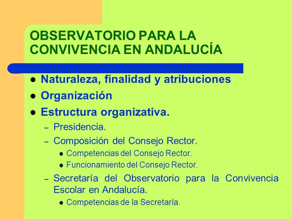 OBSERVATORIO PARA LA CONVIVENCIA EN ANDALUCÍA Naturaleza, finalidad y atribuciones Organización Estructura organizativa. – Presidencia. – Composición