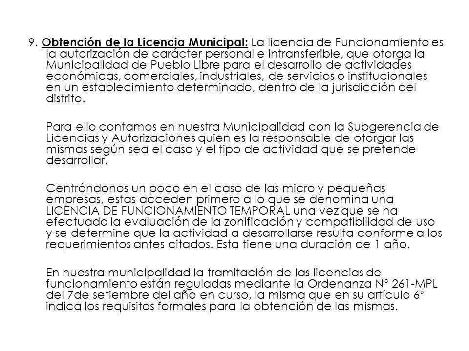 9. Obtención de la Licencia Municipal: La licencia de Funcionamiento es la autorización de carácter personal e intransferible, que otorga la Municipal