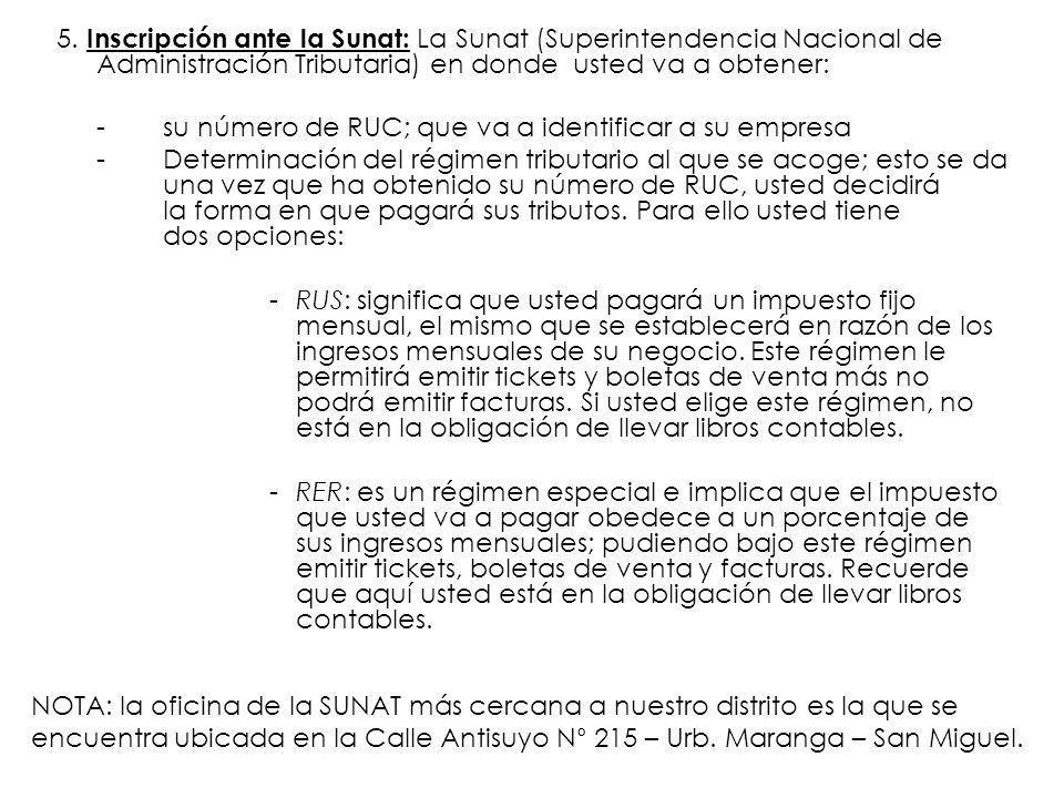 5. Inscripción ante la Sunat: La Sunat (Superintendencia Nacional de Administración Tributaria) en donde usted va a obtener: - su número de RUC; que v