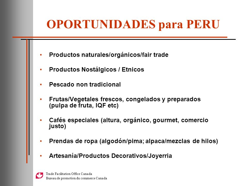 Trade Facilitation Office Canada Bureau de promotion du commerce Canada OPORTUNIDADES para PERU Productos naturales/orgánicos/fair trade Productos Nos