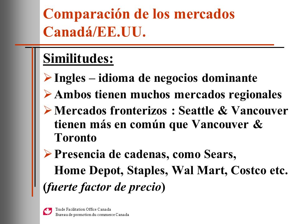 Trade Facilitation Office Canada Bureau de promotion du commerce Canada Similitudes: Ingles – idioma de negocios dominante Ambos tienen muchos mercado