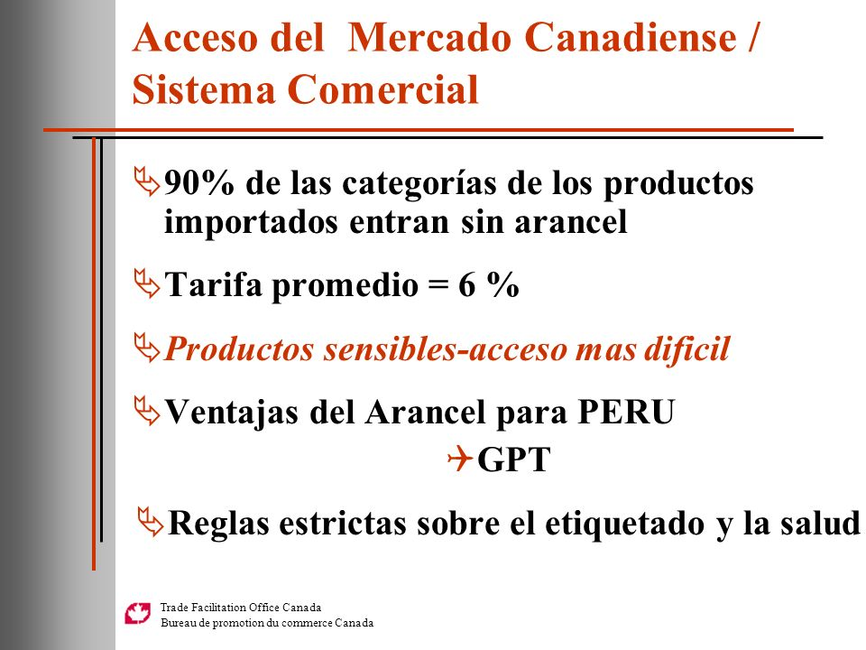 Trade Facilitation Office Canada Bureau de promotion du commerce Canada Acceso del Mercado Canadiense / Sistema Comercial 90% de las categorías de los