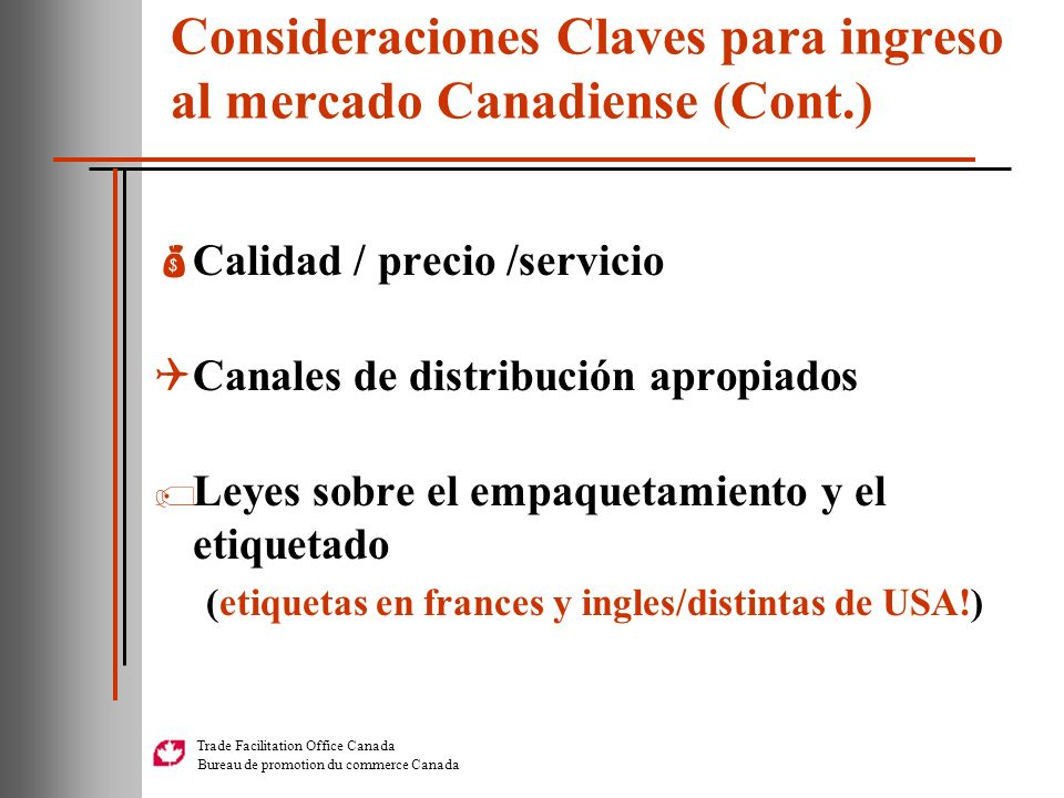 Trade Facilitation Office Canada Bureau de promotion du commerce Canada Consideraciones Claves para ingreso al mercado Canadiense (Cont.) Calidad / pr