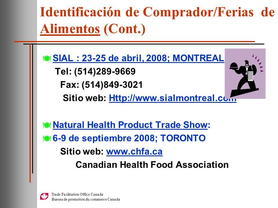 Trade Facilitation Office Canada Bureau de promotion du commerce Canada Identificación de Comprador/Ferias de Alimentos (Cont.) SIAL : 23-25 de abril,