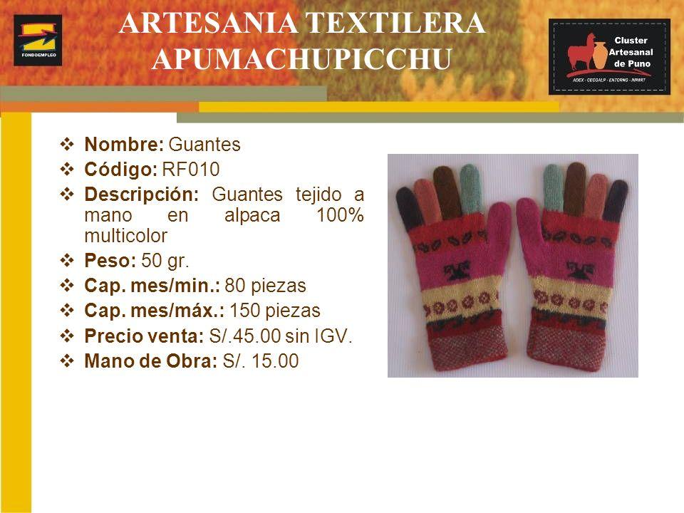 ARTESANIA TEXTILERA APUMACHUPICCHU Nombre: Guantes Código: RF010 Descripción: Guantes tejido a mano en alpaca 100% multicolor Peso: 50 gr. Cap. mes/mi