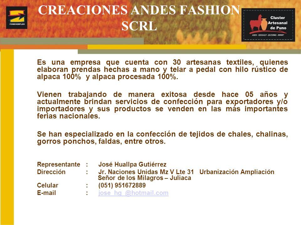 CREACIONES ANDES FASHION SCRL Es una empresa que cuenta con 30 artesanas textiles, quienes elaboran prendas hechas a mano y telar a pedal con hilo rús