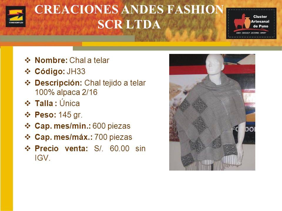 CREACIONES ANDES FASHION SCR LTDA Nombre: Chal a telar Código: JH33 Descripción: Chal tejido a telar 100% alpaca 2/16 Talla : Única Peso: 145 gr. Cap.