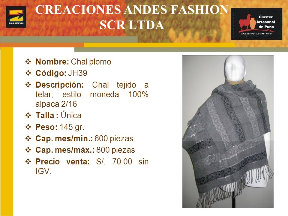 CREACIONES ANDES FASHION SCR LTDA Nombre: Chal plomo Código: JH39 Descripción: Chal tejido a telar, estilo moneda 100% alpaca 2/16 Talla : Única Peso: