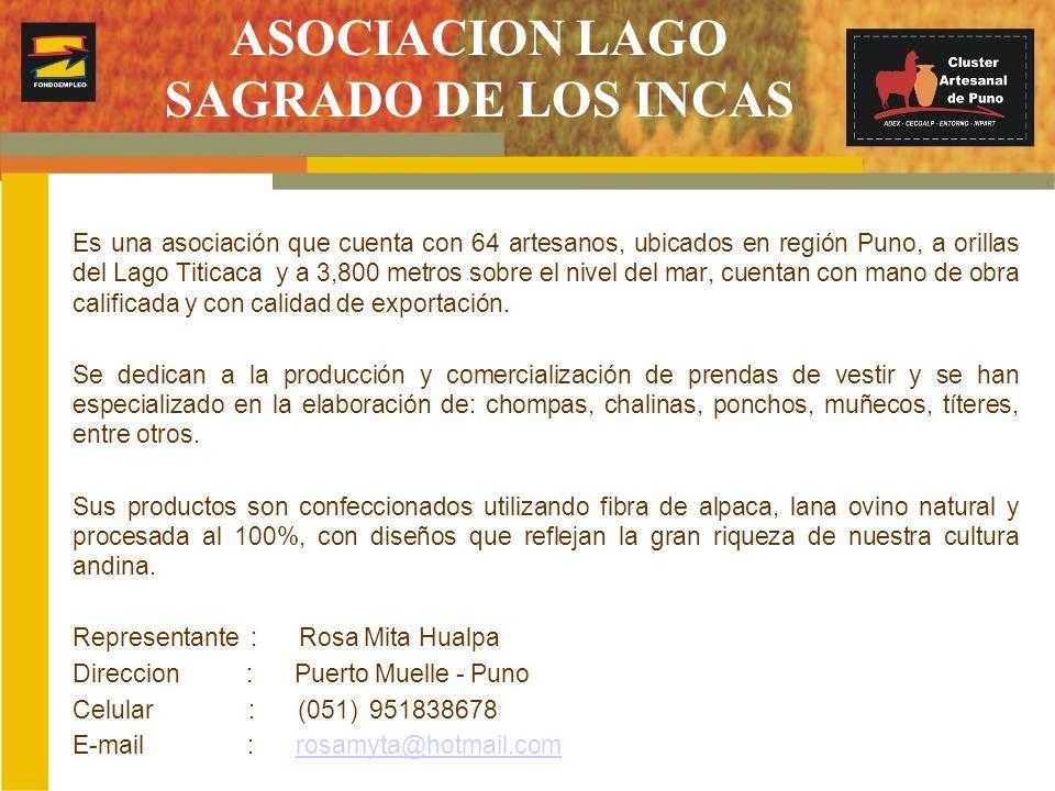 ASOCIACION LAGO SAGRADO DE LOS INCAS Es una asociación que cuenta con 64 artesanos, ubicados en región Puno, a orillas del Lago Titicaca y a 3,800 met