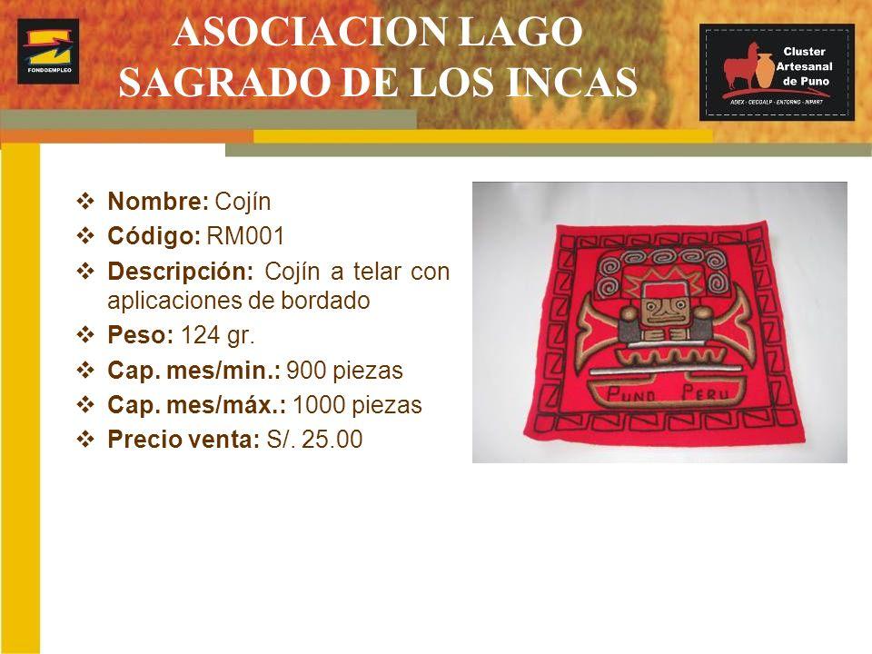 ASOCIACION LAGO SAGRADO DE LOS INCAS Nombre: Cojín Código: RM001 Descripción: Cojín a telar con aplicaciones de bordado Peso: 124 gr. Cap. mes/min.: 9