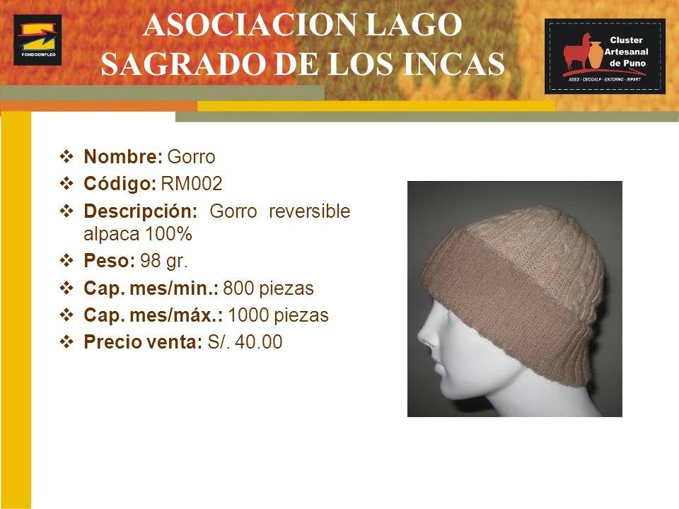 ASOCIACION LAGO SAGRADO DE LOS INCAS Nombre: Gorro Código: RM002 Descripción: Gorro reversible alpaca 100% Peso: 98 gr. Cap. mes/min.: 800 piezas Cap.