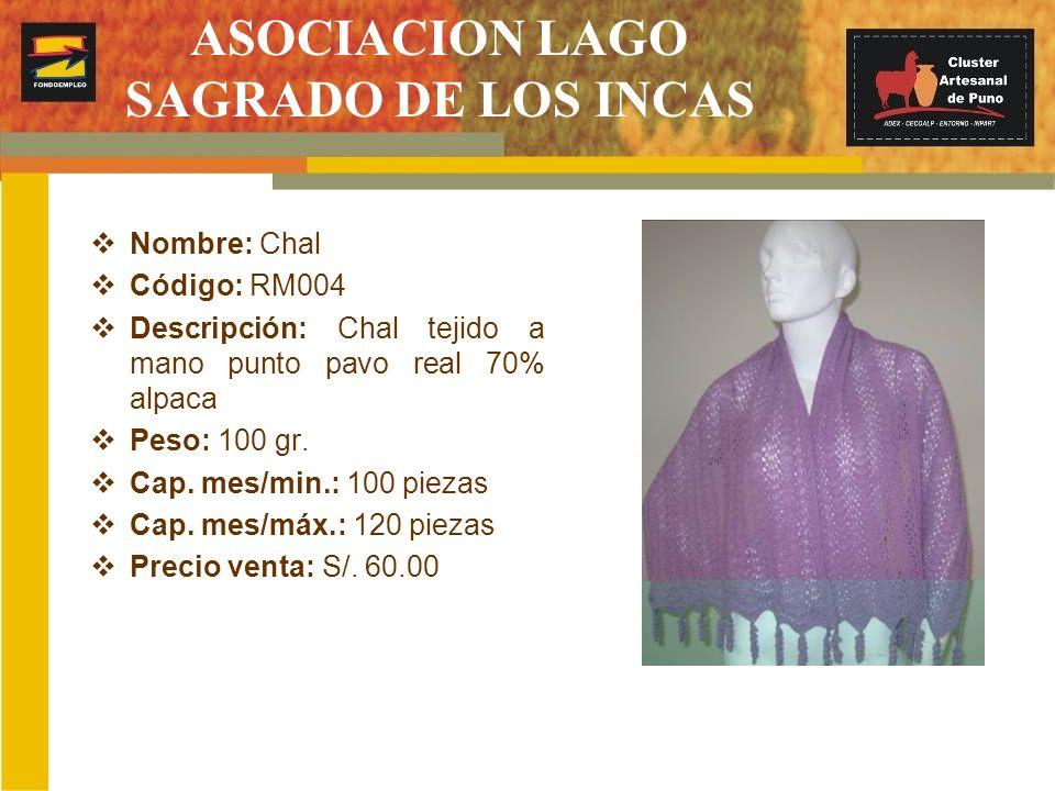 ASOCIACION LAGO SAGRADO DE LOS INCAS Nombre: Chal Código: RM004 Descripción: Chal tejido a mano punto pavo real 70% alpaca Peso: 100 gr. Cap. mes/min.