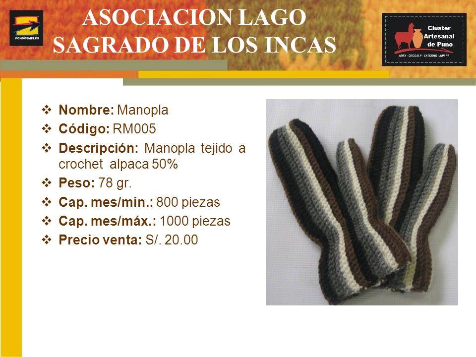ASOCIACION LAGO SAGRADO DE LOS INCAS Nombre: Manopla Código: RM005 Descripción: Manopla tejido a crochet alpaca 50% Peso: 78 gr. Cap. mes/min.: 800 pi