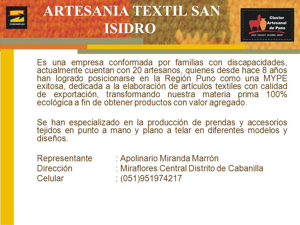 ARTESANIA TEXTIL SAN ISIDRO Es una empresa conformada por familias con discapacidades, actualmente cuentan con 20 artesanos, quienes desde hace 8 años