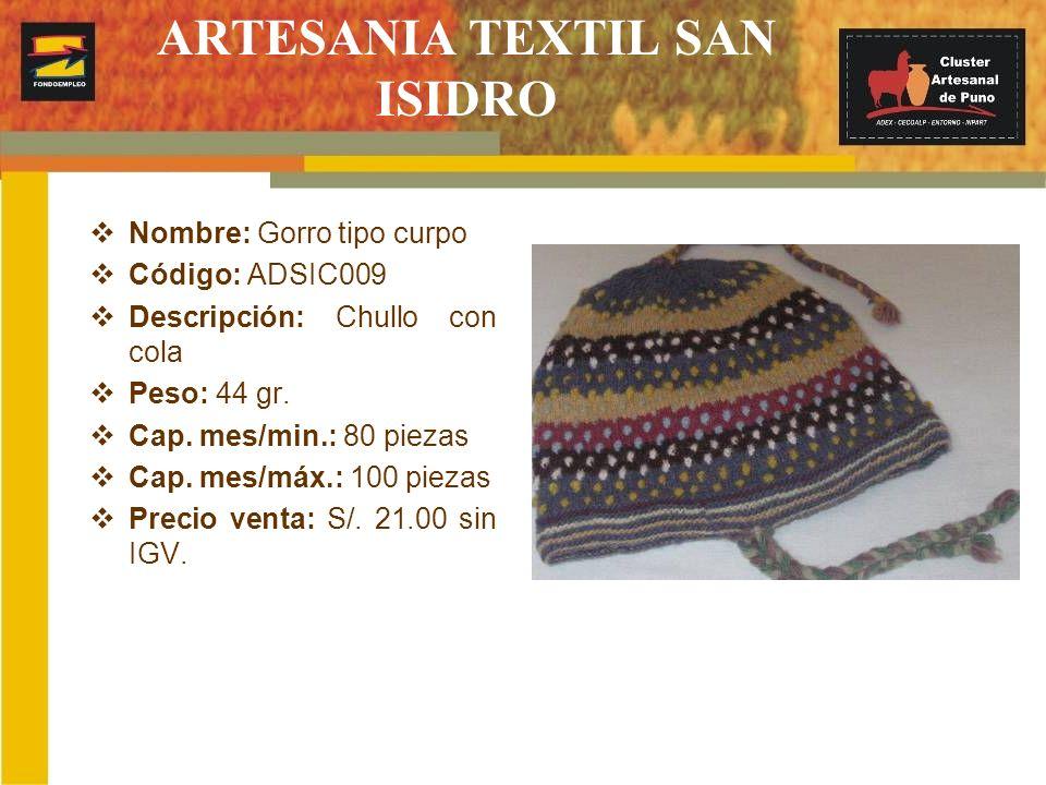 ARTESANIA TEXTIL SAN ISIDRO Nombre: Gorro tipo curpo Código: ADSIC009 Descripción: Chullo con cola Peso: 44 gr. Cap. mes/min.: 80 piezas Cap. mes/máx.