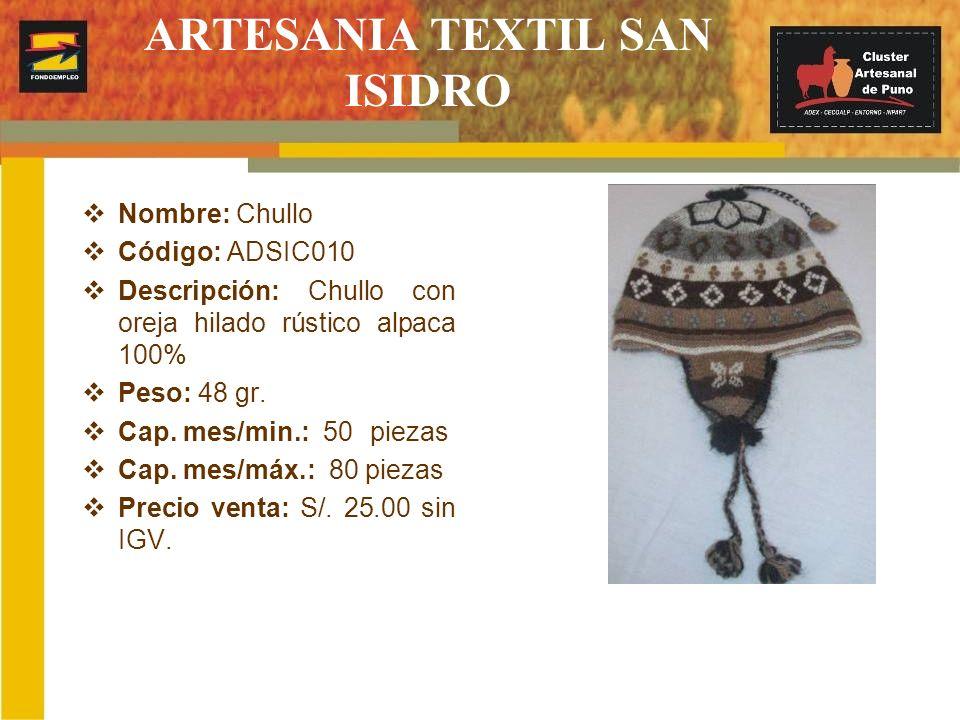 ARTESANIA TEXTIL SAN ISIDRO Nombre: Chullo Código: ADSIC010 Descripción: Chullo con oreja hilado rústico alpaca 100% Peso: 48 gr. Cap. mes/min.: 50pie