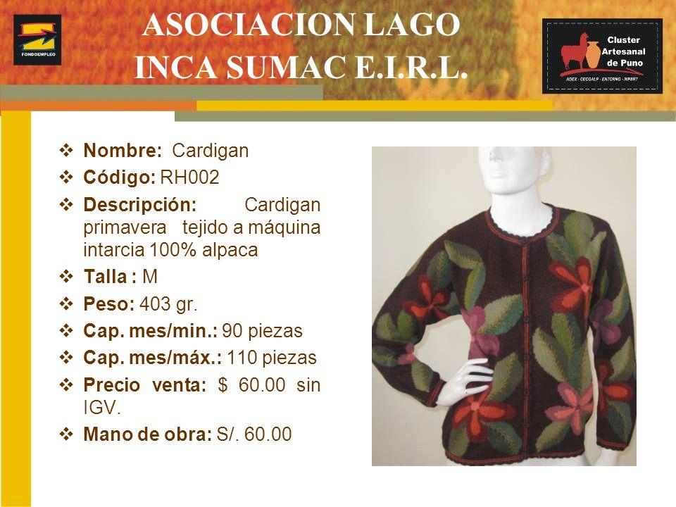 ASOCIACION LAGO INCA SUMAC E.I.R.L. Nombre: Cardigan Código: RH002 Descripción: Cardigan primavera tejido a máquina intarcia 100% alpaca Talla : M Pes