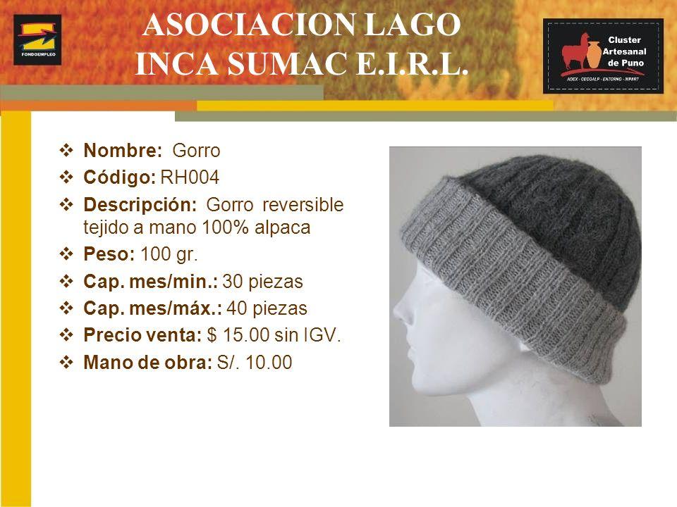 ASOCIACION LAGO INCA SUMAC E.I.R.L. Nombre: Gorro Código: RH004 Descripción: Gorro reversible tejido a mano 100% alpaca Peso: 100 gr. Cap. mes/min.: 3