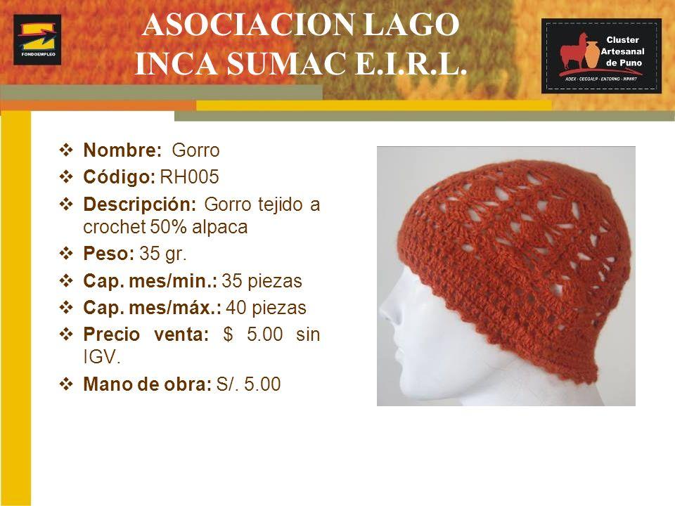 ASOCIACION LAGO INCA SUMAC E.I.R.L. Nombre: Gorro Código: RH005 Descripción: Gorro tejido a crochet 50% alpaca Peso: 35 gr. Cap. mes/min.: 35 piezas C