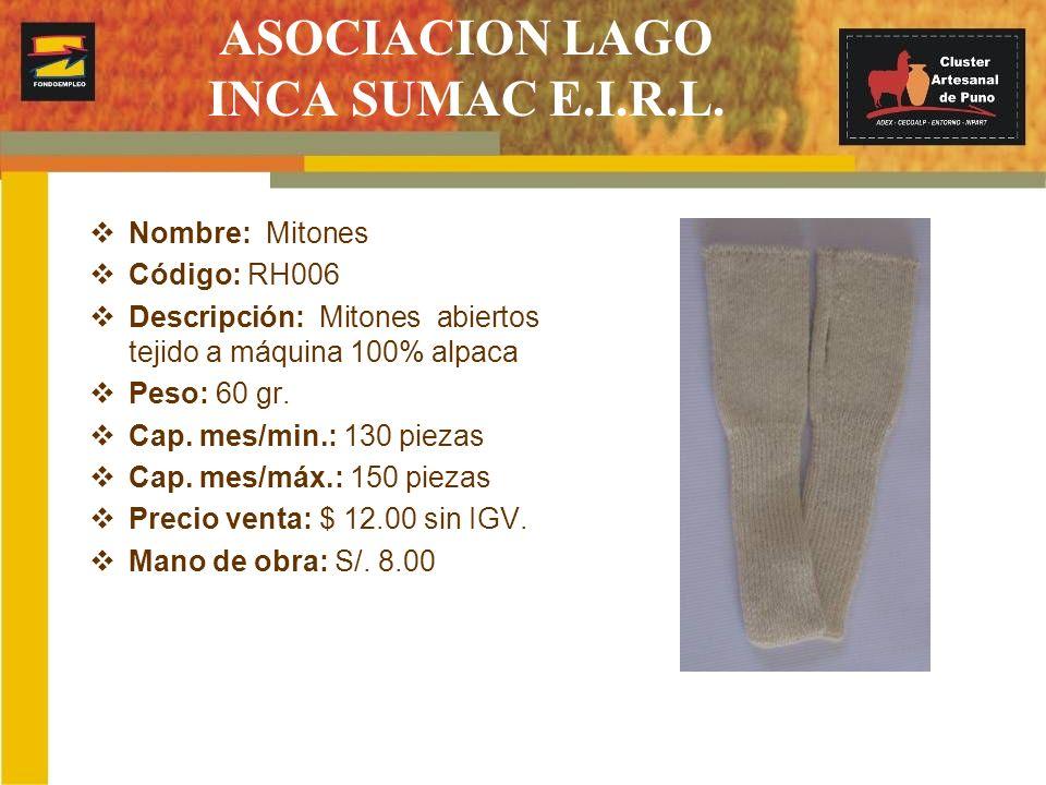 ASOCIACION LAGO INCA SUMAC E.I.R.L. Nombre: Mitones Código: RH006 Descripción: Mitones abiertos tejido a máquina 100% alpaca Peso: 60 gr. Cap. mes/min