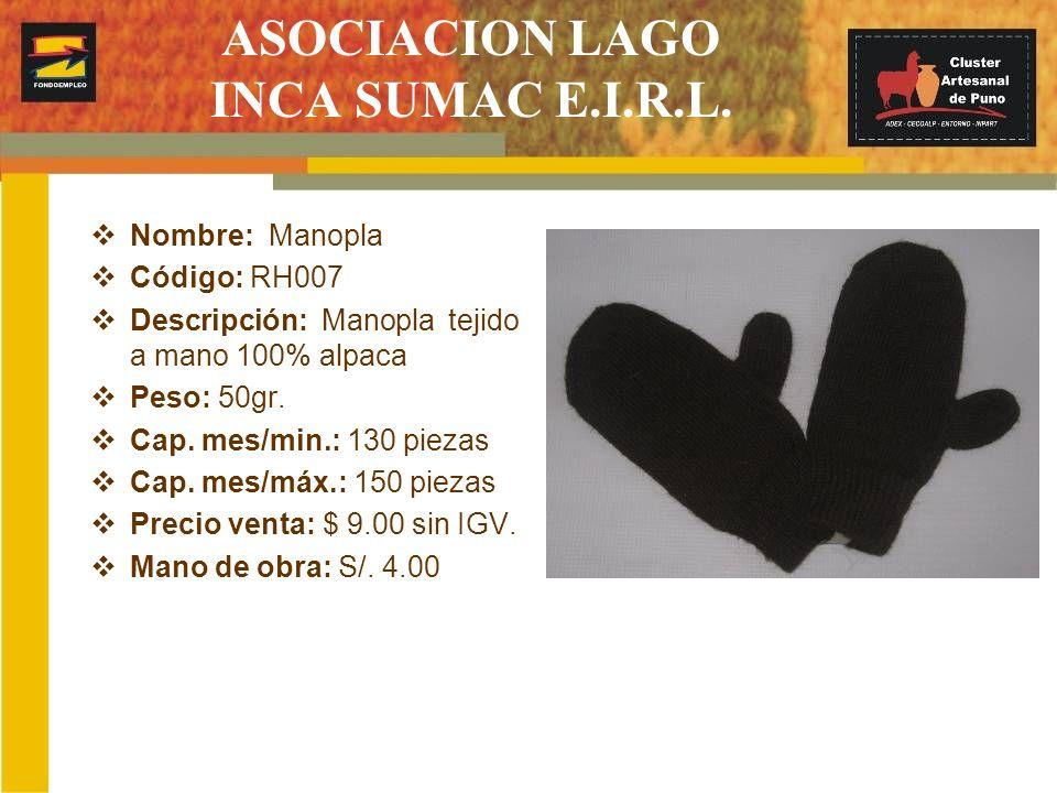 ASOCIACION LAGO INCA SUMAC E.I.R.L. Nombre: Manopla Código: RH007 Descripción: Manopla tejido a mano 100% alpaca Peso: 50gr. Cap. mes/min.: 130 piezas