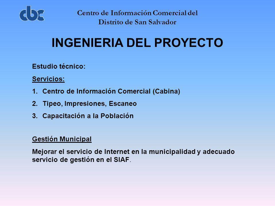 Centro de Información Comercial del Distrito de San Salvador INGENIERIA DEL PROYECTO Estudio técnico: Servicios: 1.Centro de Información Comercial (Ca