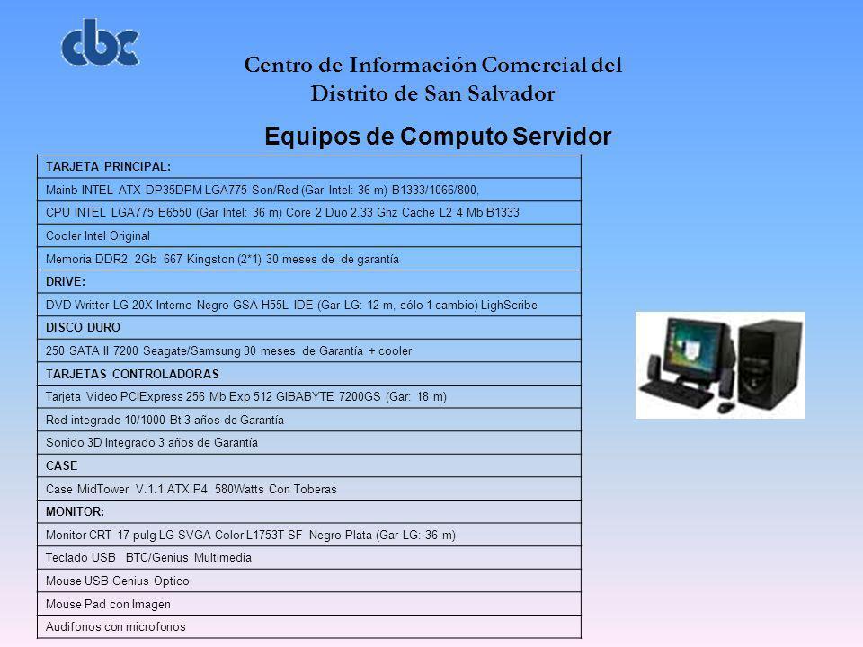 Centro de Información Comercial del Distrito de San Salvador Equipos de Computo Servidor TARJETA PRINCIPAL: Mainb INTEL ATX DP35DPM LGA775 Son/Red (Ga
