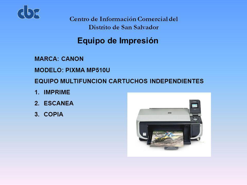 Centro de Información Comercial del Distrito de San Salvador Equipo de Impresión MARCA: CANON MODELO: PIXMA MP510U EQUIPO MULTIFUNCION CARTUCHOS INDEP