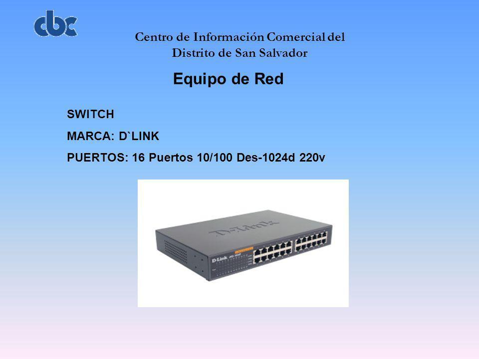 Centro de Información Comercial del Distrito de San Salvador Equipo de Red SWITCH MARCA: D`LINK PUERTOS: 16 Puertos 10/100 Des-1024d 220v