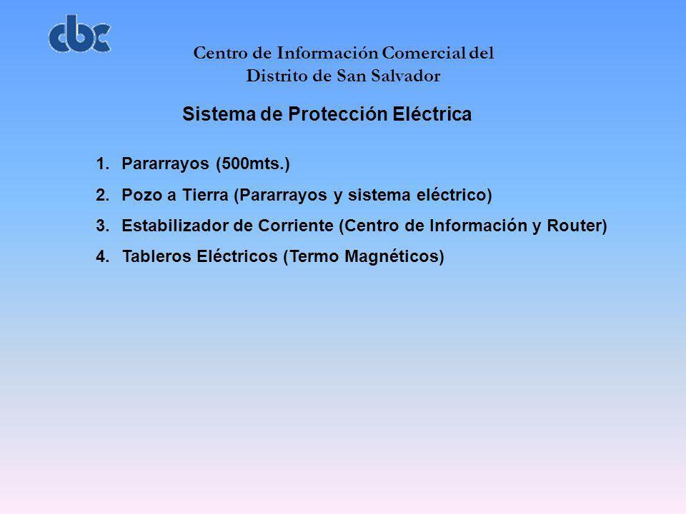 Centro de Información Comercial del Distrito de San Salvador Sistema de Protección Eléctrica 1.Pararrayos (500mts.) 2.Pozo a Tierra (Pararrayos y sist