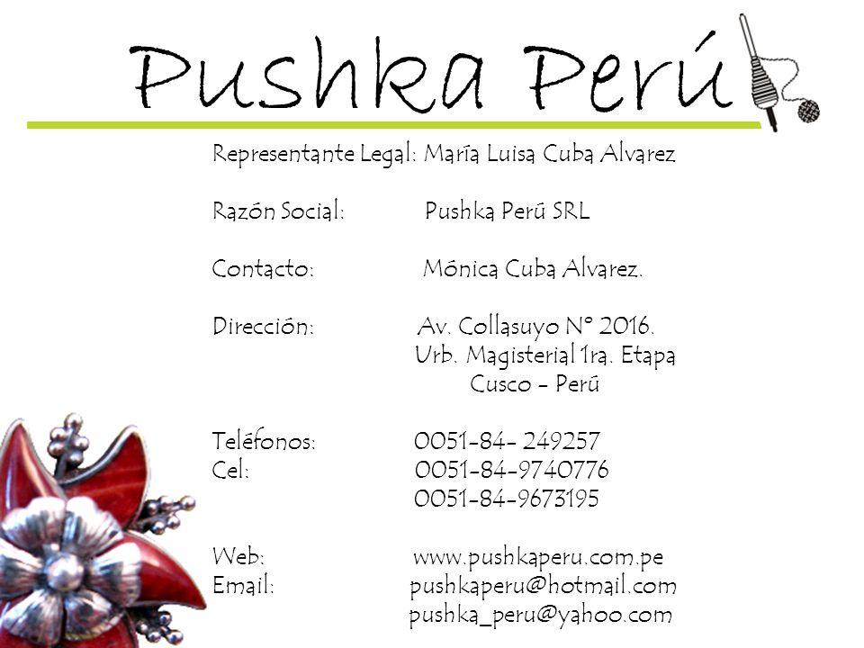 Pushka Perú Representante Legal: María Luisa Cuba Alvarez Razón Social: Pushka Perú SRL Contacto: Mónica Cuba Alvarez. Dirección: Av. Collasuyo Nº 201