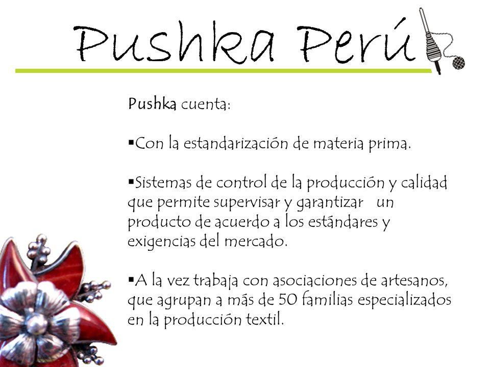 Pushka cuenta: Con la estandarización de materia prima. Sistemas de control de la producción y calidad que permite supervisar y garantizar un producto