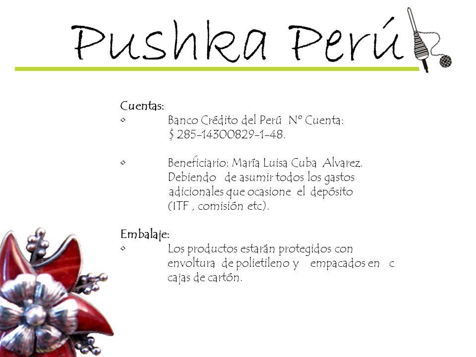 Pushka Perú Cuentas: Banco Crédito del Perú Nº Cuenta: $ 285-14300829-1-48. Beneficiario: María Luisa Cuba Alvarez. Debiendo de asumir todos los gasto