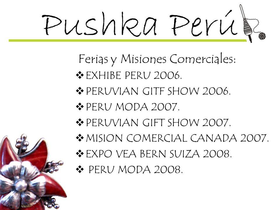 Pushka Perú Ferias y Misiones Comerciales: EXHIBE PERU 2006. PERUVIAN GITF SHOW 2006. PERU MODA 2007. PERUVIAN GIFT SHOW 2007. MISION COMERCIAL CANADA