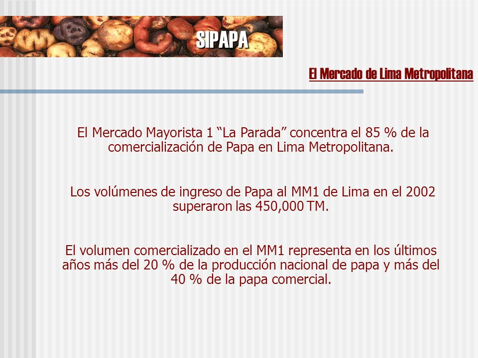 El Mercado Mayorista 1 La Parada concentra el 85 % de la comercialización de Papa en Lima Metropolitana.