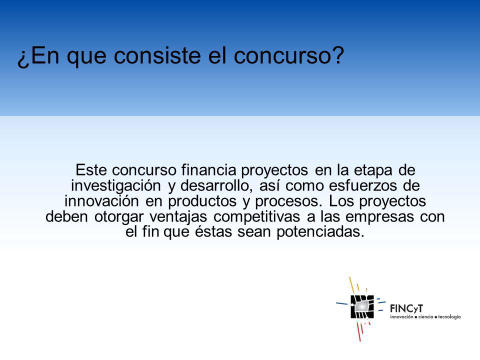 Este concurso financia proyectos en la etapa de investigación y desarrollo, así como esfuerzos de innovación en productos y procesos.