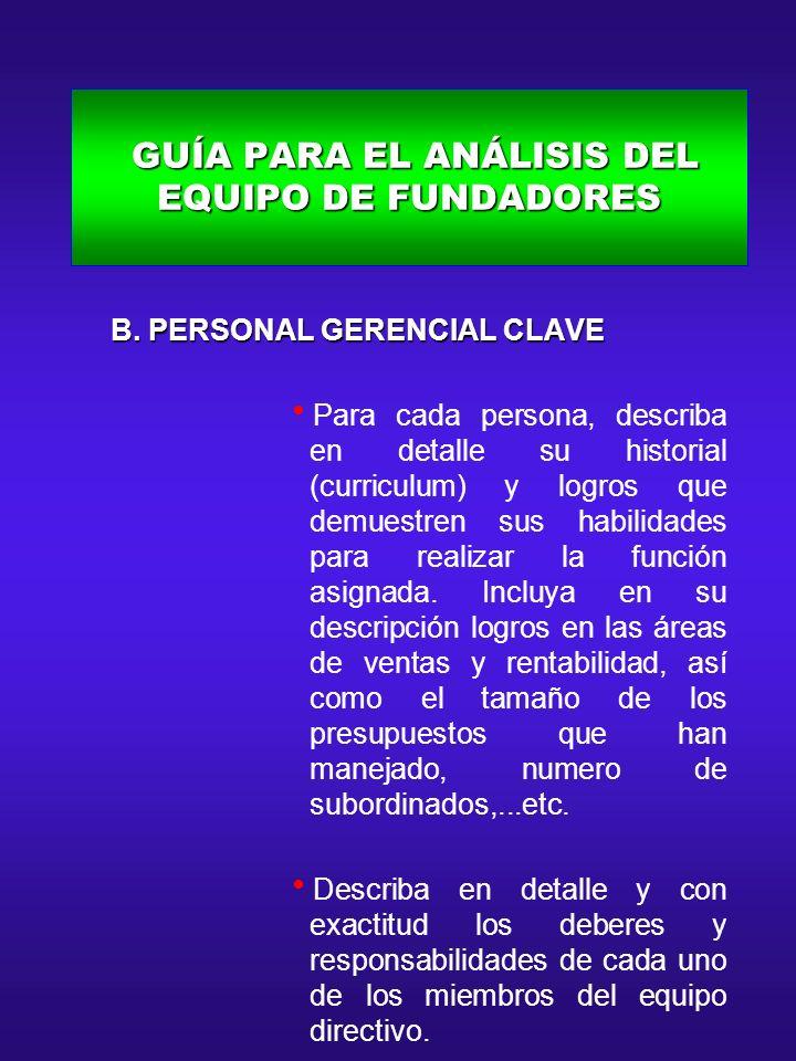 GUÍA PARA EL ANÁLISIS DEL EQUIPO DE FUNDADORES GUÍA PARA EL ANÁLISIS DEL EQUIPO DE FUNDADORES B. PERSONAL GERENCIAL CLAVE B. PERSONAL GERENCIAL CLAVE