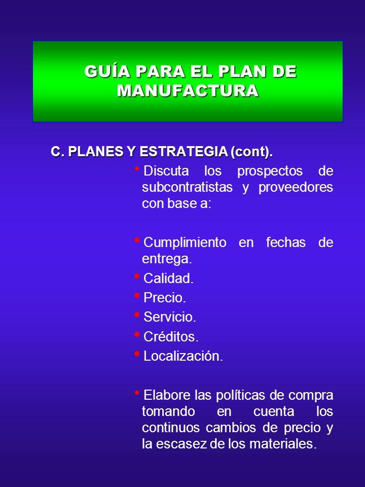 GUÍA PARA EL PLAN DE MANUFACTURA GUÍA PARA EL PLAN DE MANUFACTURA C. PLANES Y ESTRATEGIA (cont). C. PLANES Y ESTRATEGIA (cont). Discuta los prospectos