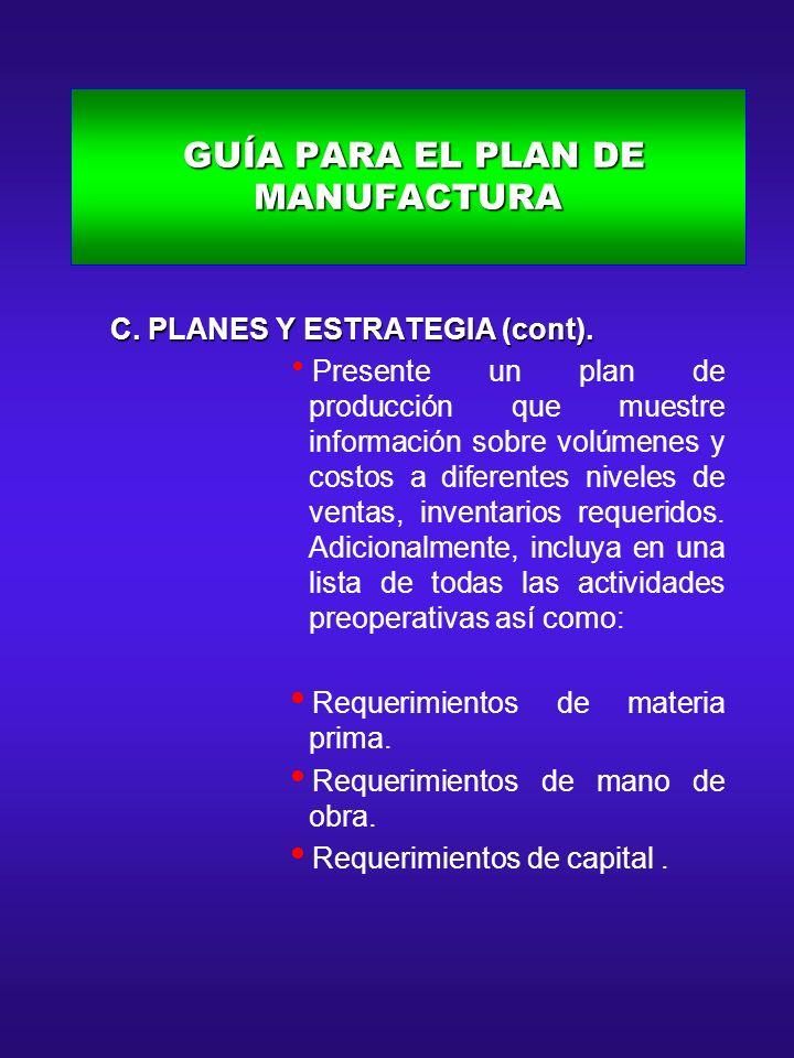 GUÍA PARA EL PLAN DE MANUFACTURA GUÍA PARA EL PLAN DE MANUFACTURA C. PLANES Y ESTRATEGIA (cont). C. PLANES Y ESTRATEGIA (cont). Presente un plan de pr