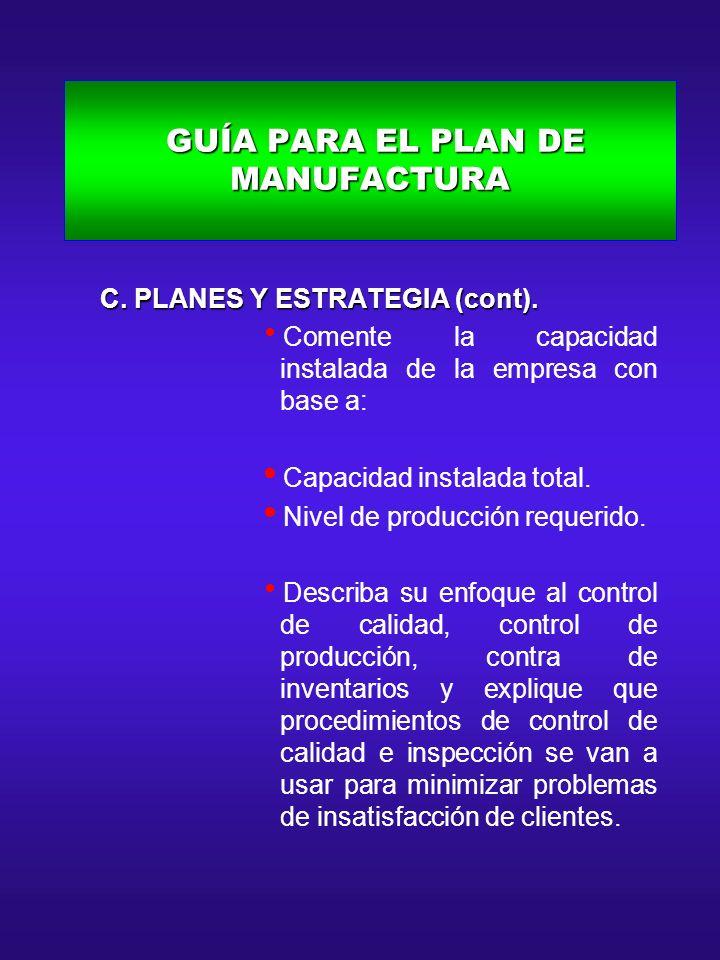 GUÍA PARA EL PLAN DE MANUFACTURA GUÍA PARA EL PLAN DE MANUFACTURA C. PLANES Y ESTRATEGIA (cont). C. PLANES Y ESTRATEGIA (cont). Comente la capacidad i