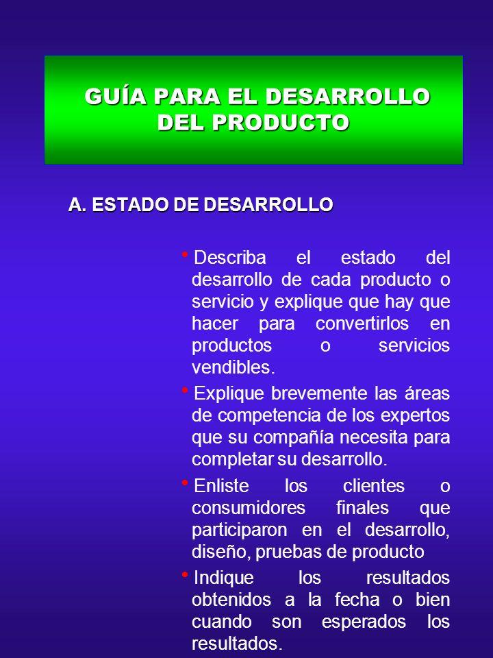 GUÍA PARA EL DESARROLLO DEL PRODUCTO GUÍA PARA EL DESARROLLO DEL PRODUCTO A. ESTADO DE DESARROLLO A. ESTADO DE DESARROLLO Describa el estado del desar